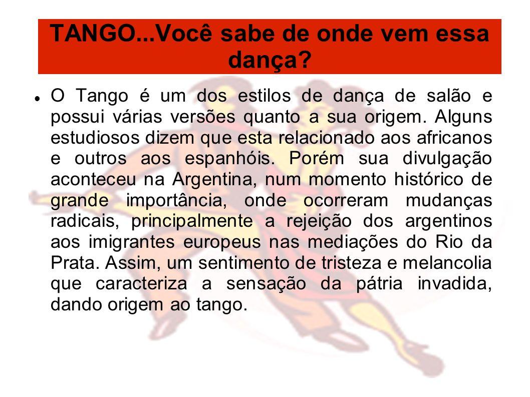 TANGO...Você sabe de onde vem essa dança? O Tango é um dos estilos de dança de salão e possui várias versões quanto a sua origem. Alguns estudiosos di