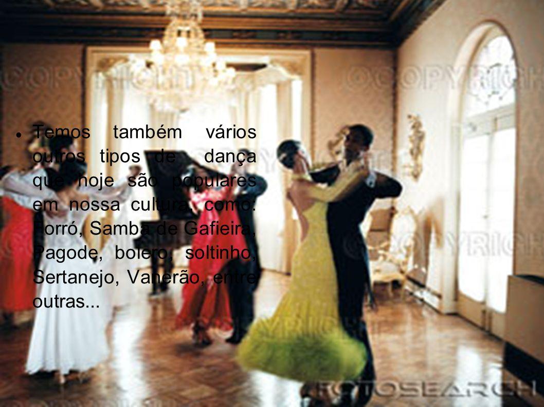Dança de Salão: Temos também vários outros tipos de dança que hoje são populares em nossa cultura, como: Forró, Samba de Gafieira, Pagode, bolero, sol