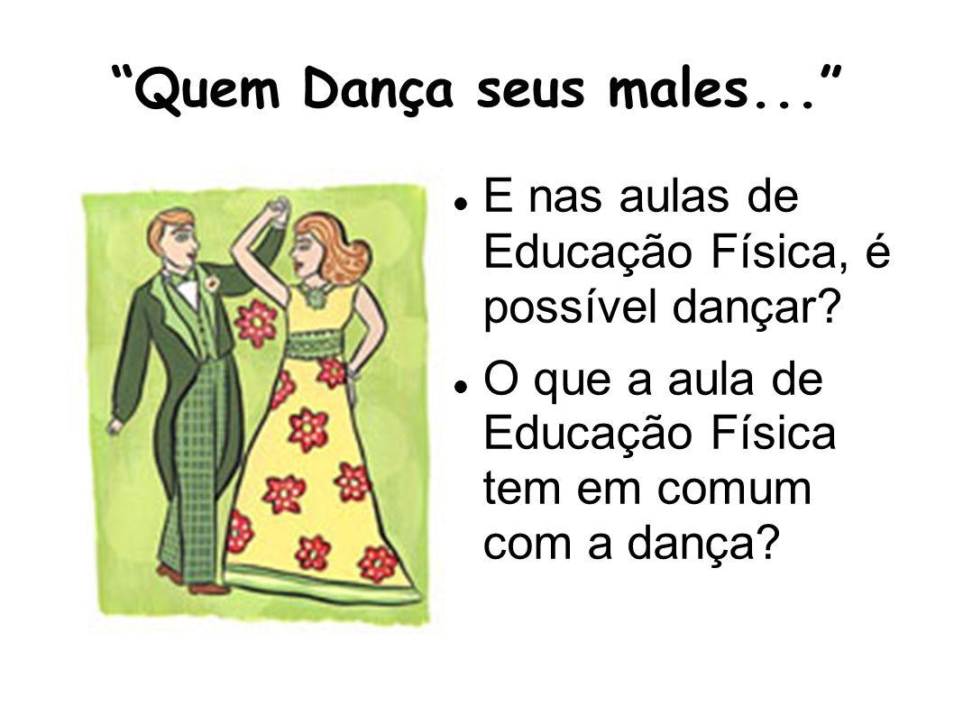 Quem Dança seus males... E nas aulas de Educação Física, é possível dançar? O que a aula de Educação Física tem em comum com a dança?