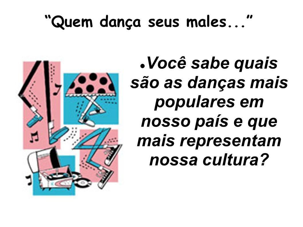 Quem dança seus males... Você sabe quais são as danças mais populares em nosso país e que mais representam nossa cultura?