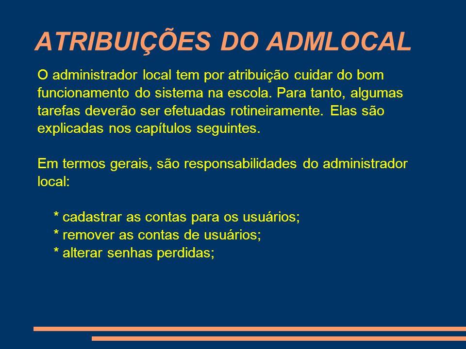 ATRIBUIÇÕES DO ADMLOCAL O administrador local tem por atribuição cuidar do bom funcionamento do sistema na escola. Para tanto, algumas tarefas deverão