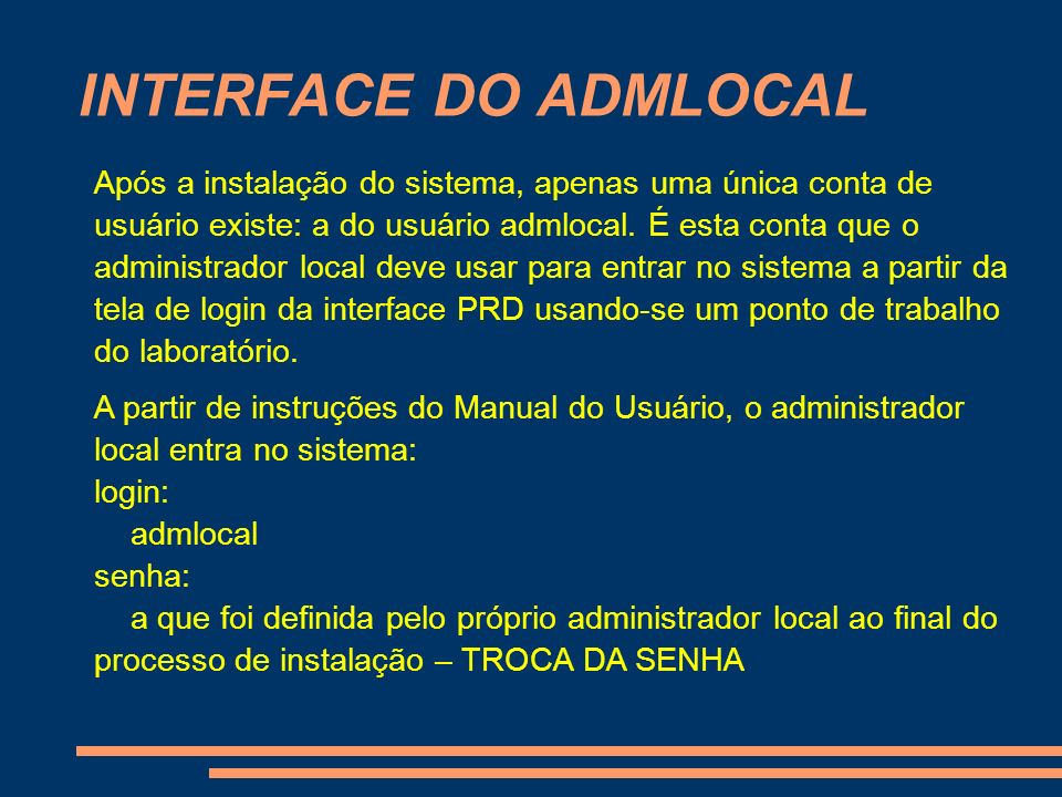 INTERFACE DO ADMLOCAL Após a instalação do sistema, apenas uma única conta de usuário existe: a do usuário admlocal. É esta conta que o administrador