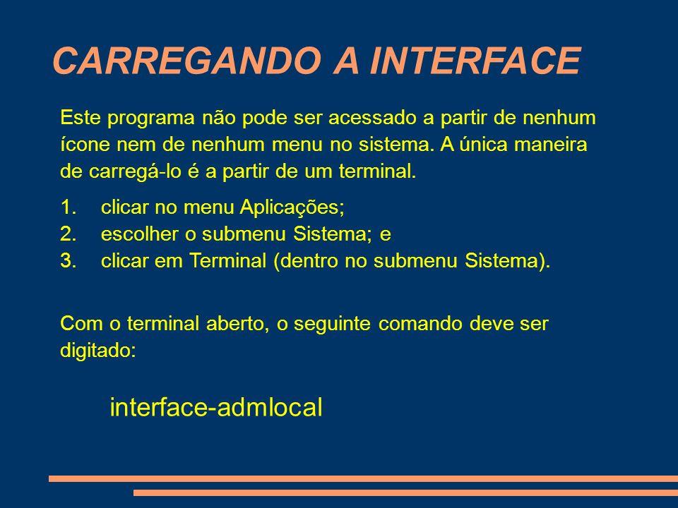 CARREGANDO A INTERFACE 1. clicar no menu Aplicações; 2. escolher o submenu Sistema; e 3. clicar em Terminal (dentro no submenu Sistema). Este programa