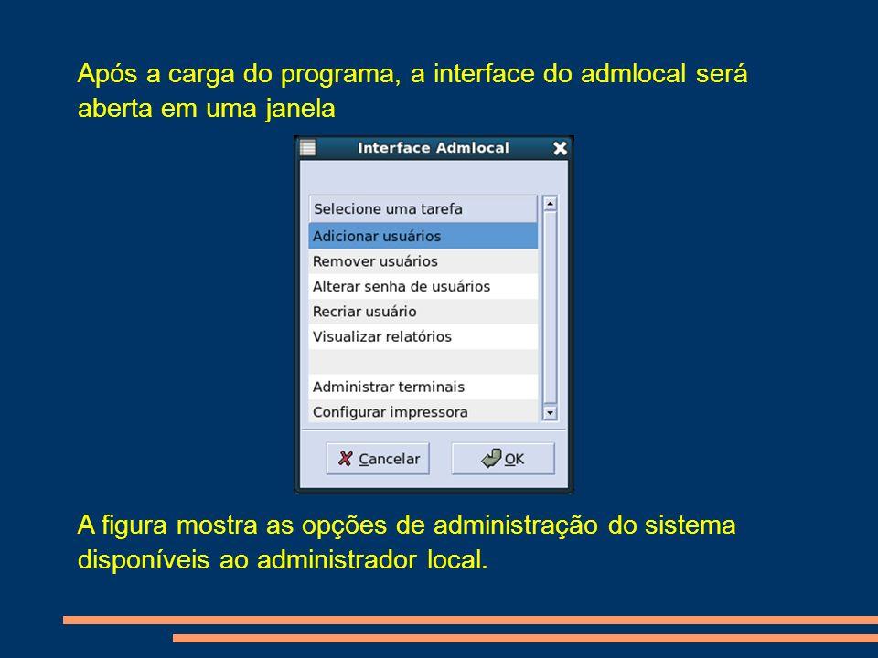 Após a carga do programa, a interface do admlocal será aberta em uma janela A figura mostra as opções de administração do sistema disponíveis ao admin