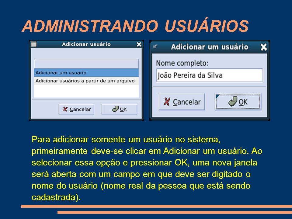 ADMINISTRANDO USUÁRIOS Para adicionar somente um usuário no sistema, primeiramente deve-se clicar em Adicionar um usuário. Ao selecionar essa opção e