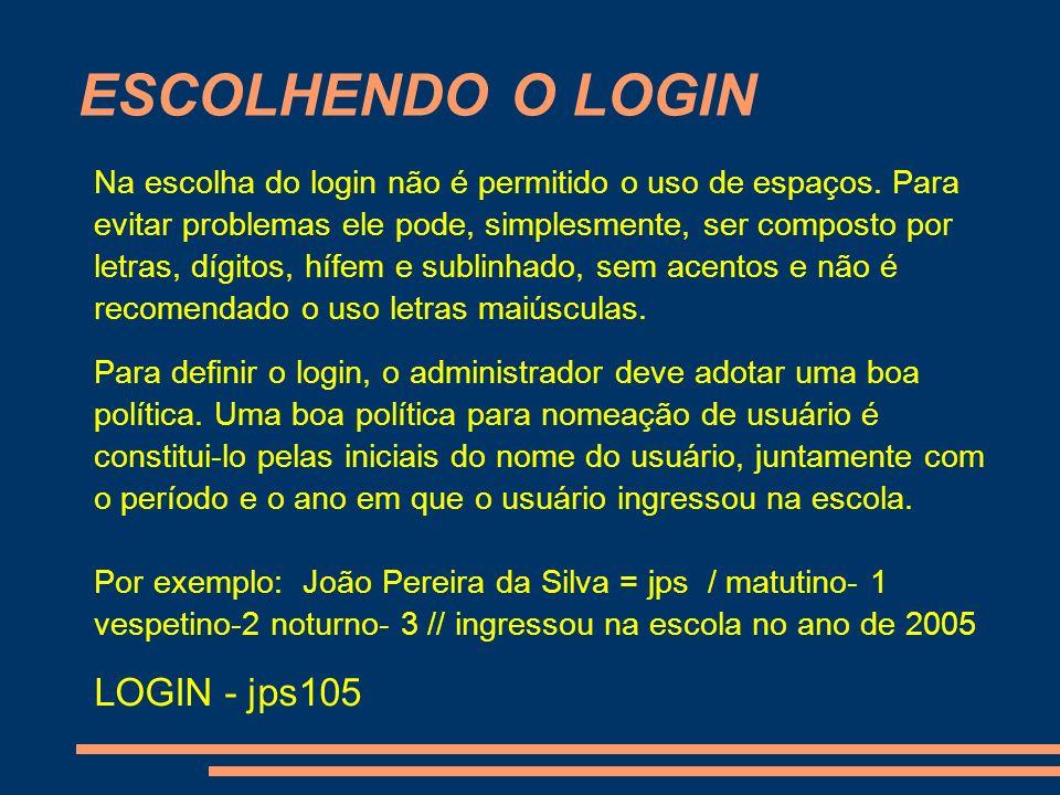 ESCOLHENDO O LOGIN Na escolha do login não é permitido o uso de espaços. Para evitar problemas ele pode, simplesmente, ser composto por letras, dígito