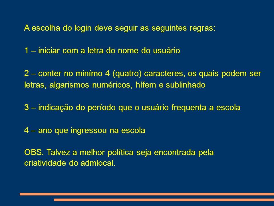 A escolha do login deve seguir as seguintes regras: 1 – iniciar com a letra do nome do usuário 2 – conter no minímo 4 (quatro) caracteres, os quais po