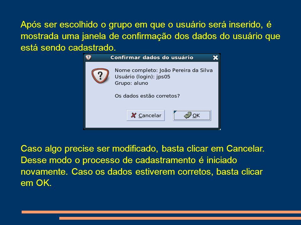 Após ser escolhido o grupo em que o usuário será inserido, é mostrada uma janela de confirmação dos dados do usuário que está sendo cadastrado. Caso a