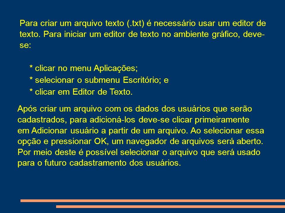 Para criar um arquivo texto (.txt) é necessário usar um editor de texto. Para iniciar um editor de texto no ambiente gráfico, deve- se: * clicar no me