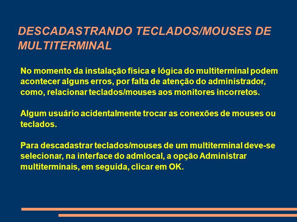 DESCADASTRANDO TECLADOS/MOUSES DE MULTITERMINAL No momento da instalação física e lógica do multiterminal podem acontecer alguns erros, por falta de a