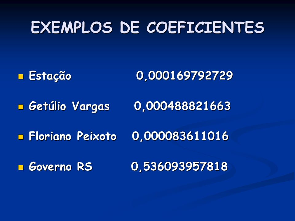 EXEMPLOS DE COEFICIENTES Estação 0,000169792729 Estação 0,000169792729 Getúlio Vargas 0,000488821663 Getúlio Vargas 0,000488821663 Floriano Peixoto 0,