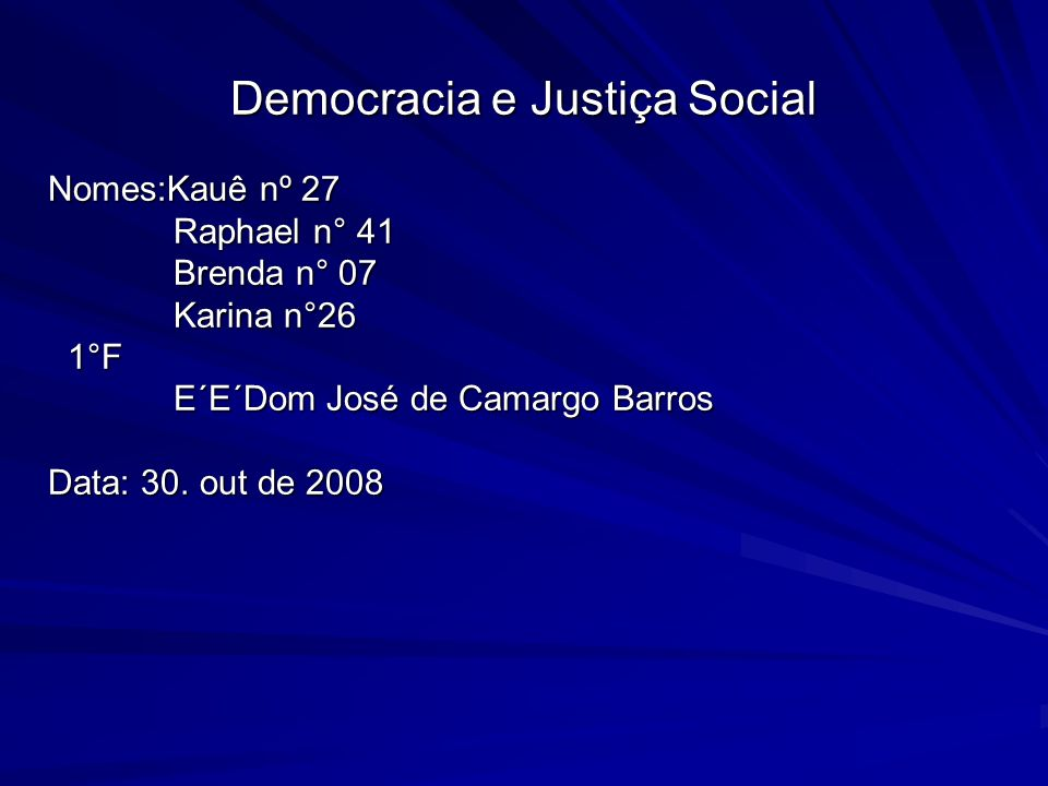 Democracia e Justiça Social Nomes:Kauê nº 27 Raphael n° 41 Raphael n° 41 Brenda n° 07 Brenda n° 07 Karina n°26 Karina n°26 1°F 1°F E´E´Dom José de Cam