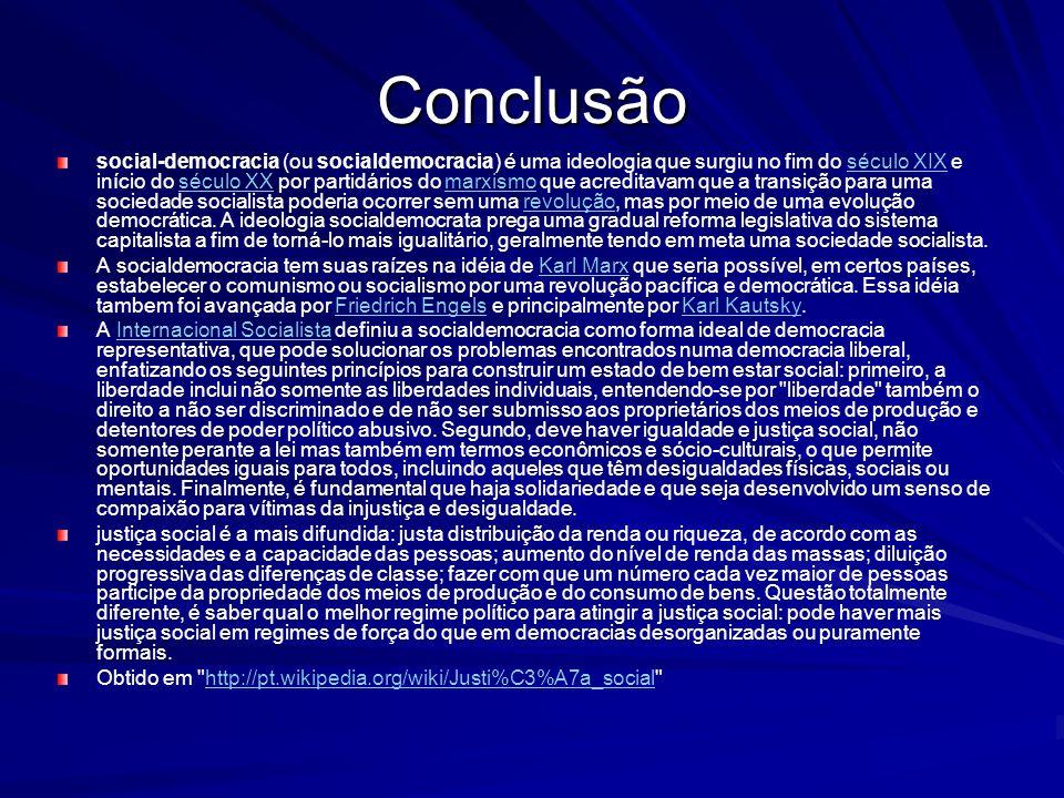 Conclusão social-democracia (ou socialdemocracia) é uma ideologia que surgiu no fim do século XIX e início do século XX por partidários do marxismo qu
