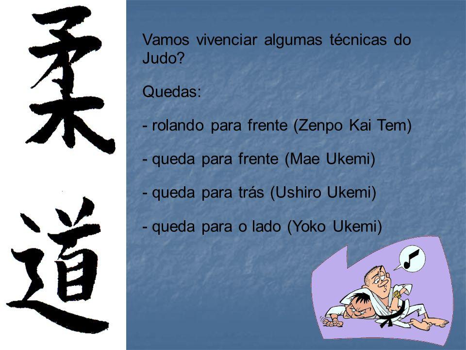 Vamos vivenciar algumas técnicas do Judo? Quedas: - rolando para frente (Zenpo Kai Tem) - queda para frente (Mae Ukemi) - queda para trás (Ushiro Ukem