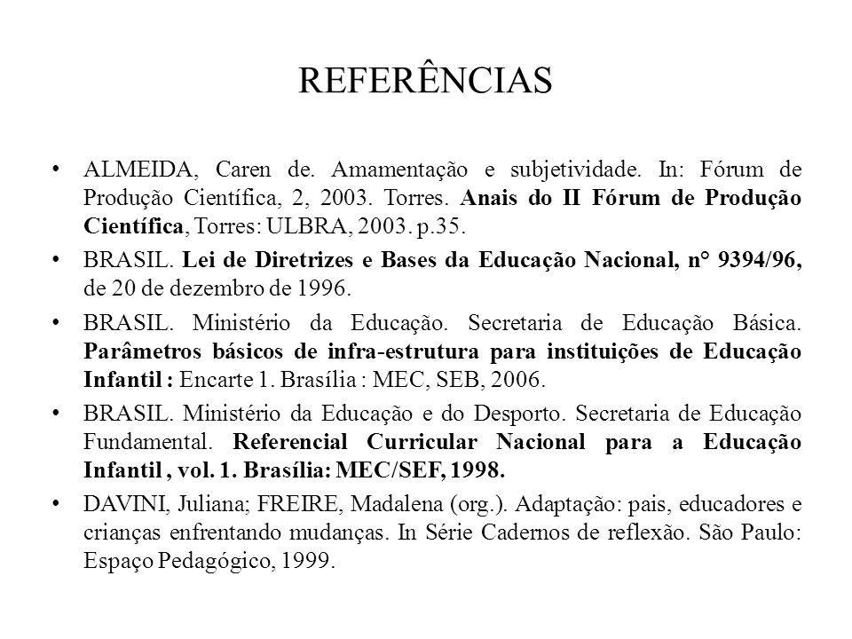 REFERÊNCIAS ALMEIDA, Caren de. Amamentação e subjetividade. In: Fórum de Produção Científica, 2, 2003. Torres. Anais do II Fórum de Produção Científic