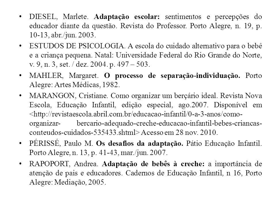 DIESEL, Marlete. Adaptação escolar: sentimentos e percepções do educador diante da questão. Revista do Professor. Porto Alegre, n. 19, p. 10-13, abr./