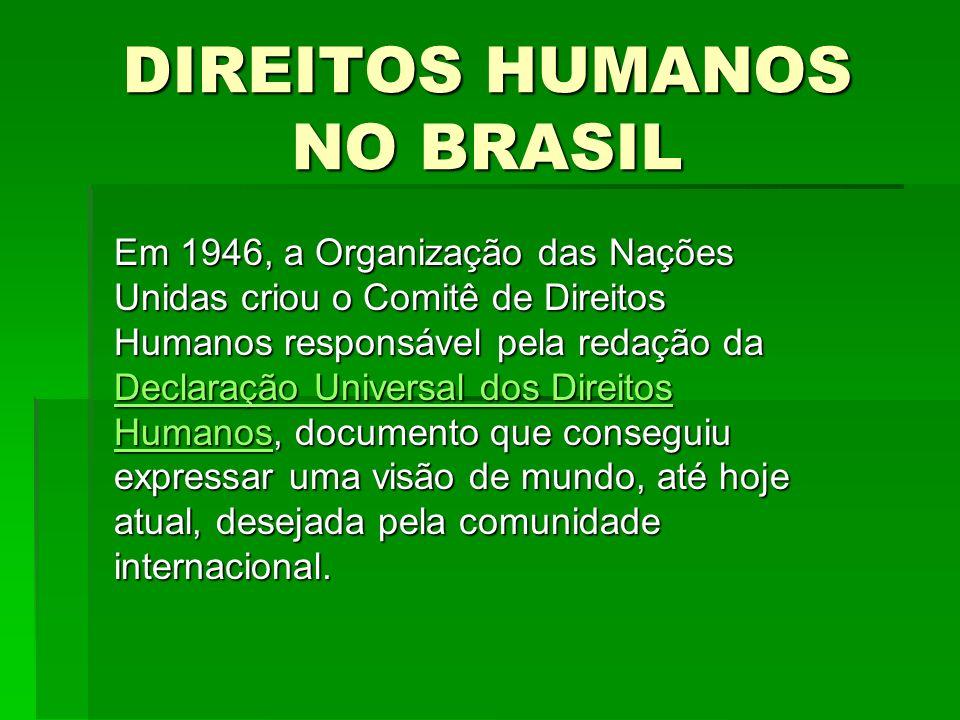 DIREITOS HUMANOS NO BRASIL A Declaração adotada pela ONU em 1948, tem por missão exclusiva contribuir para a construção da paz por meio da cooperação entre as nações, visando fortalecer o respeito universal à justiça, o estado de direito e a garantia dos direitos humanos e liberdades fundamentais.