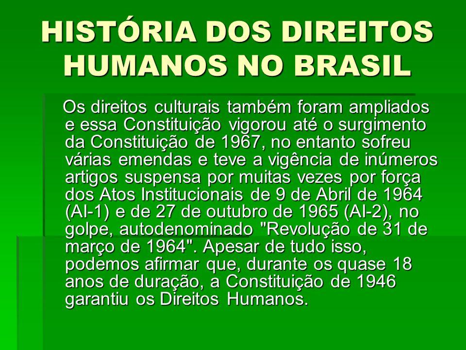 HISTÓRIA DOS DIREITOS HUMANOS NO BRASIL Os direitos culturais também foram ampliados e essa Constituição vigorou até o surgimento da Constituição de 1