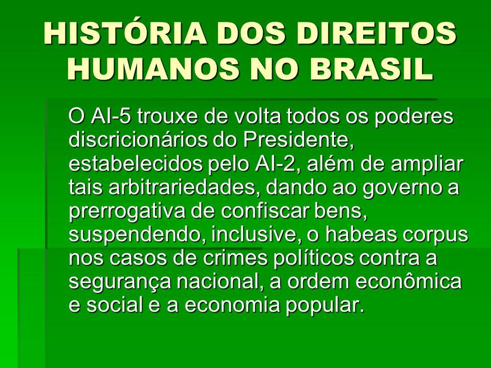 HISTÓRIA DOS DIREITOS HUMANOS NO BRASIL O AI-5 trouxe de volta todos os poderes discricionários do Presidente, estabelecidos pelo AI-2, além de amplia