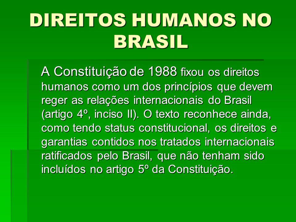 DIREITOS HUMANOS NO BRASIL A Constituição de 1988 fixou os direitos humanos como um dos princípios que devem reger as relações internacionais do Brasi