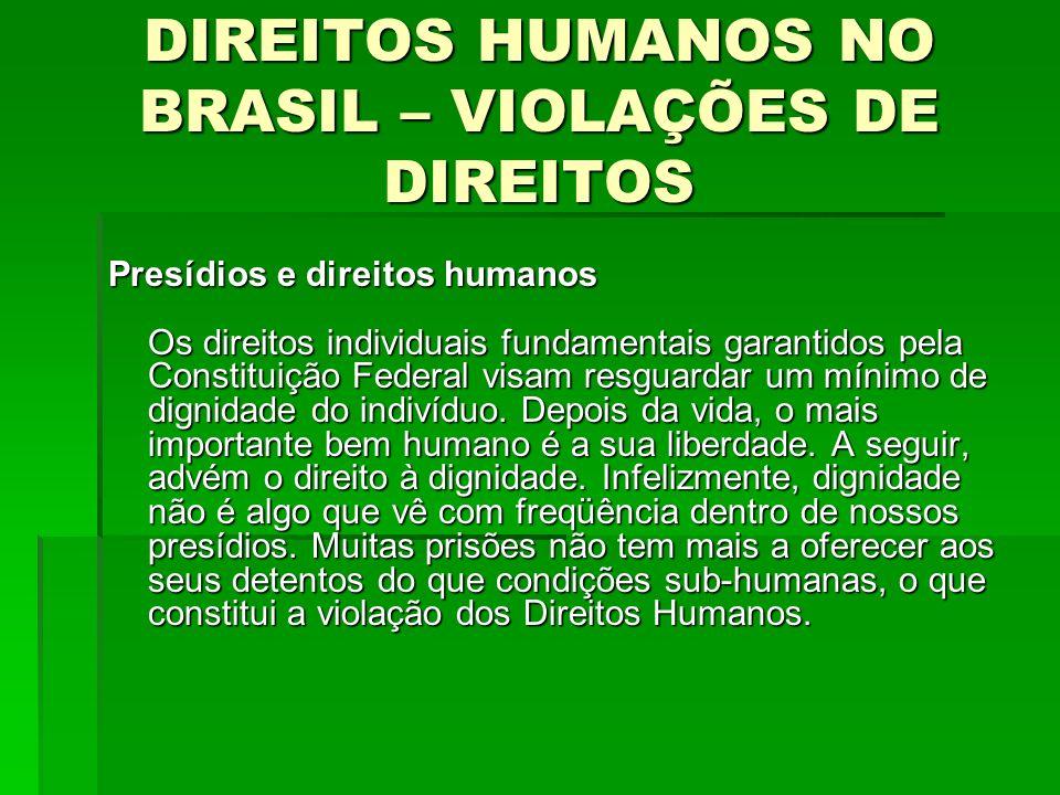 DIREITOS HUMANOS NO BRASIL – VIOLAÇÕES DE DIREITOS Presídios e direitos humanos Os direitos individuais fundamentais garantidos pela Constituição Fede