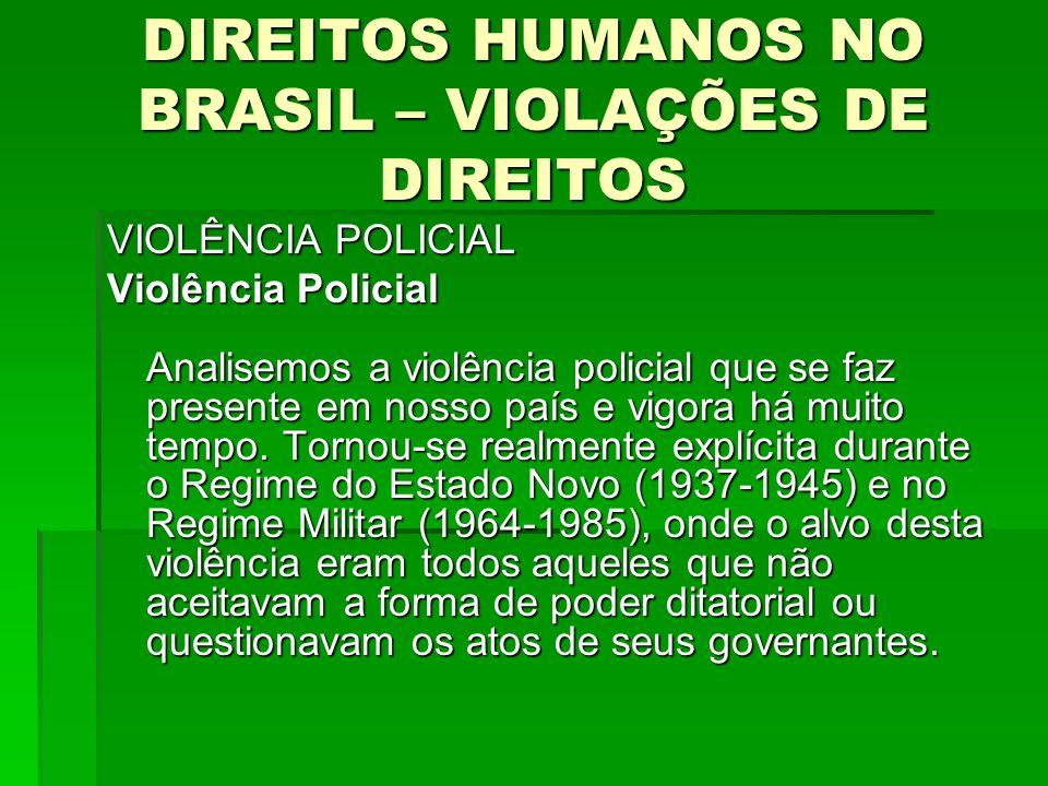 DIREITOS HUMANOS NO BRASIL – VIOLAÇÕES DE DIREITOS VIOLÊNCIA POLICIAL Violência Policial Analisemos a violência policial que se faz presente em nosso