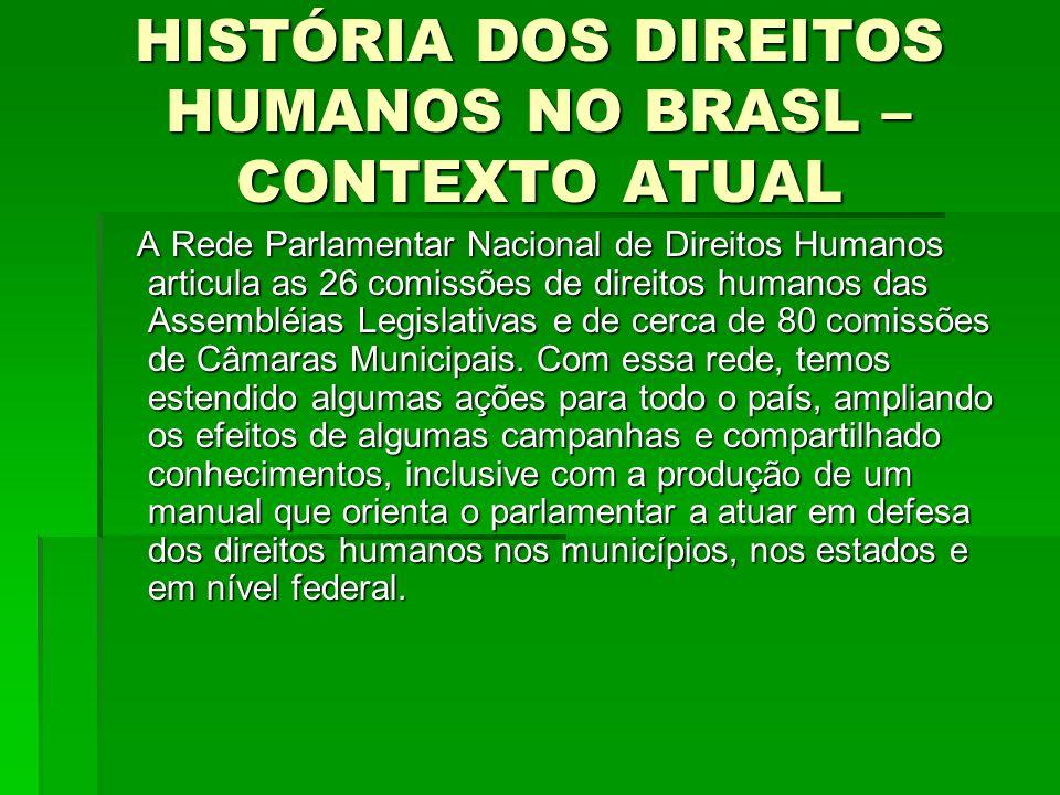 HISTÓRIA DOS DIREITOS HUMANOS NO BRASL – CONTEXTO ATUAL A Rede Parlamentar Nacional de Direitos Humanos articula as 26 comissões de direitos humanos d