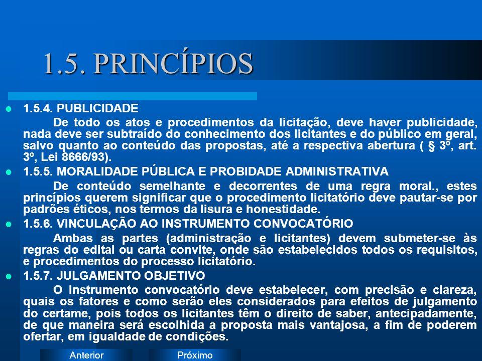 PróximoAnterior 1.5. PRINCÍPIOS 1.5.4. PUBLICIDADE De todo os atos e procedimentos da licitação, deve haver publicidade, nada deve ser subtraído do co