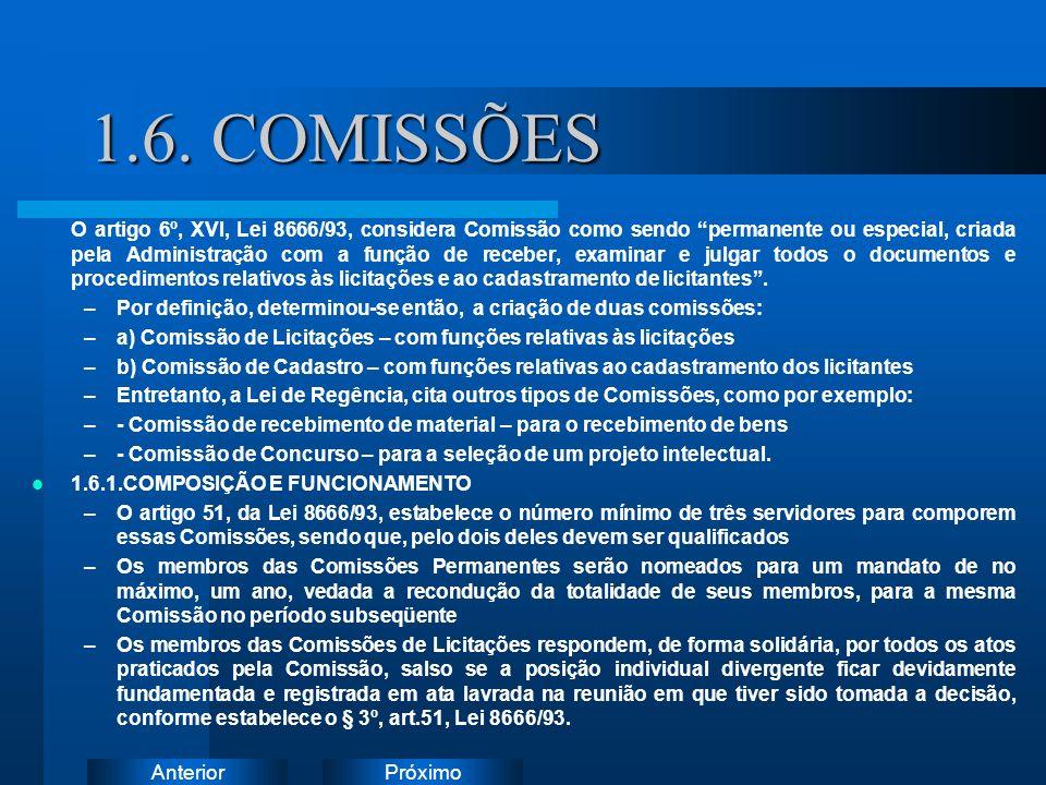 PróximoAnterior 1.6. COMISSÕES O artigo 6º, XVI, Lei 8666/93, considera Comissão como sendo permanente ou especial, criada pela Administração com a fu
