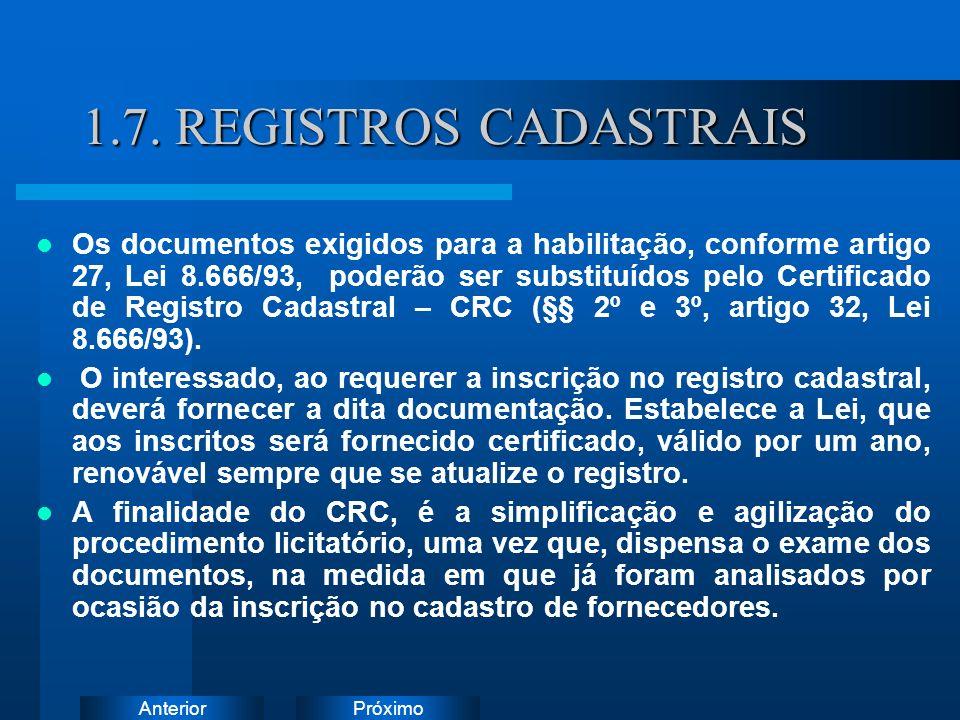 PróximoAnterior 1.7. REGISTROS CADASTRAIS Os documentos exigidos para a habilitação, conforme artigo 27, Lei 8.666/93, poderão ser substituídos pelo C