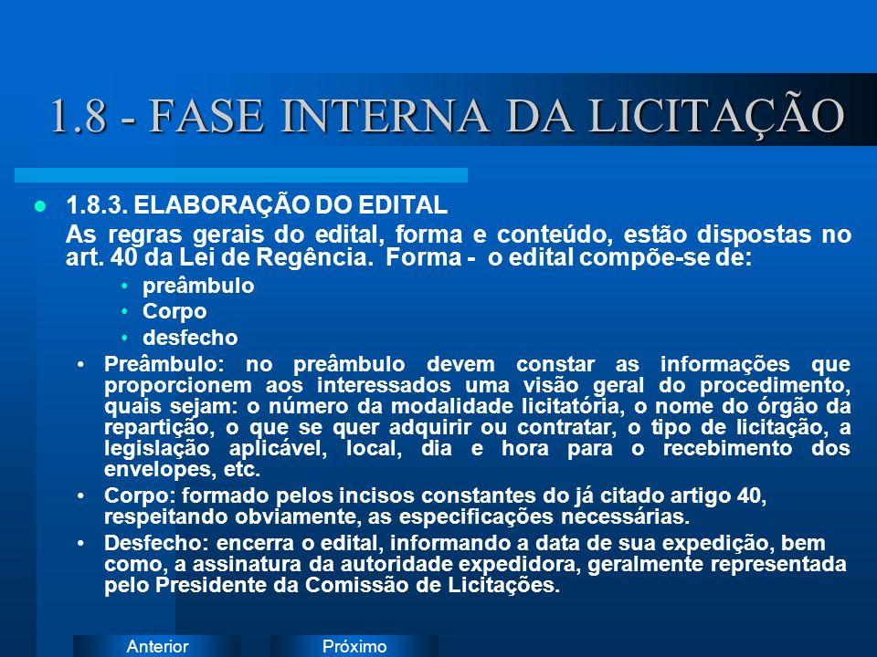 PróximoAnterior 1.8 - FASE INTERNA DA LICITAÇÃO 1.8.3. ELABORAÇÃO DO EDITAL As regras gerais do edital, forma e conteúdo, estão dispostas no art. 40 d