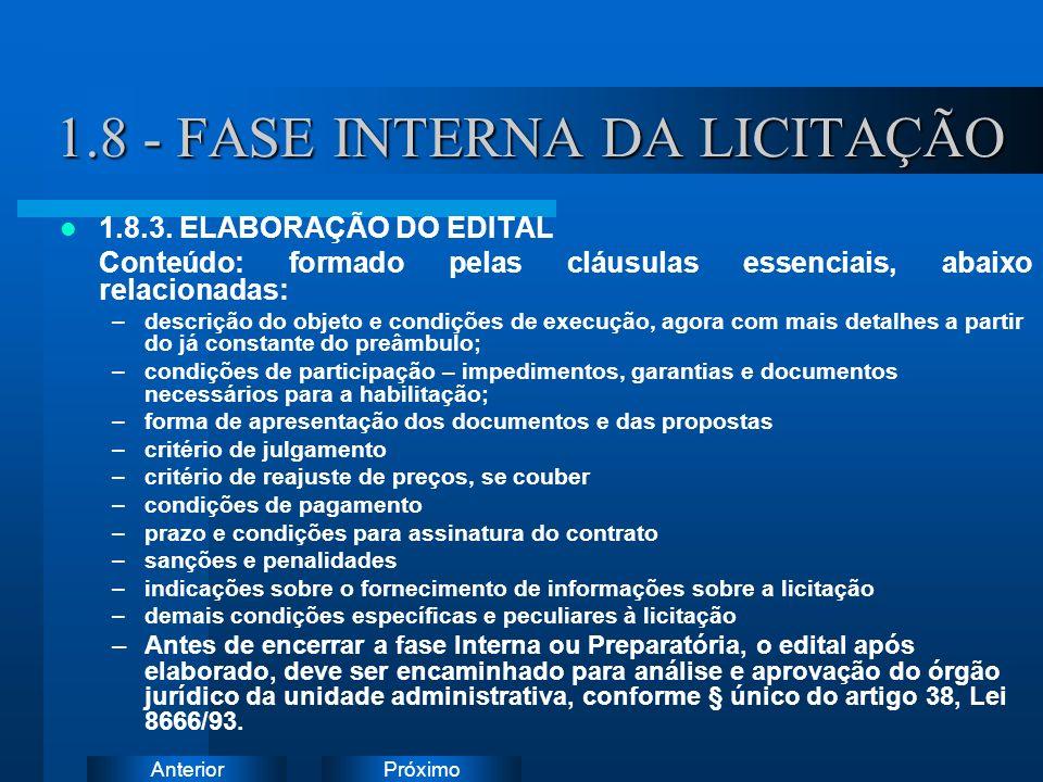 PróximoAnterior 1.8 - FASE INTERNA DA LICITAÇÃO 1.8.3. ELABORAÇÃO DO EDITAL Conteúdo: formado pelas cláusulas essenciais, abaixo relacionadas: –descri