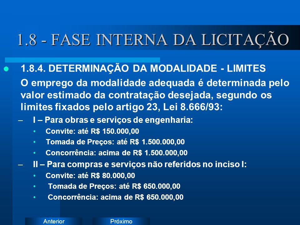 PróximoAnterior 1.8 - FASE INTERNA DA LICITAÇÃO 1.8.4. DETERMINAÇÃO DA MODALIDADE - LIMITES O emprego da modalidade adequada é determinada pelo valor