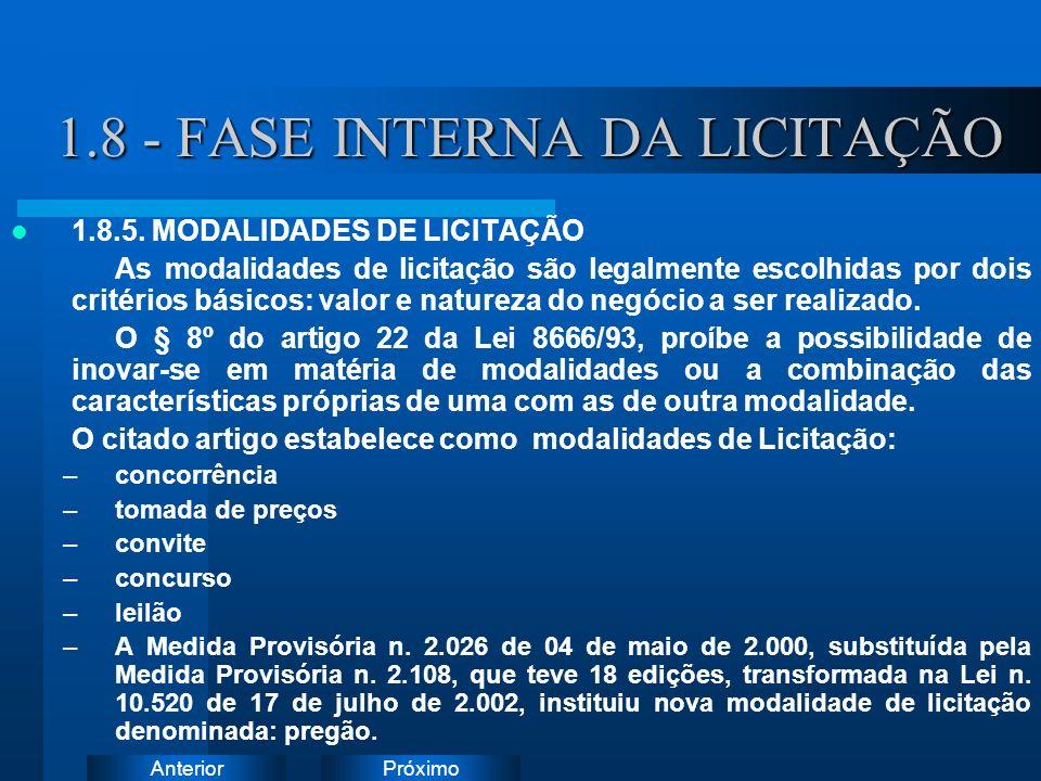 PróximoAnterior 1.8 - FASE INTERNA DA LICITAÇÃO 1.8.5. MODALIDADES DE LICITAÇÃO As modalidades de licitação são legalmente escolhidas por dois critéri