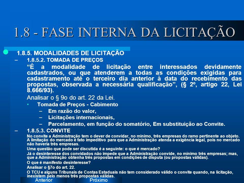 PróximoAnterior 1.8 - FASE INTERNA DA LICITAÇÃO 1.8.5. MODALIDADES DE LICITAÇÃO –1.8.5.2. TOMADA DE PREÇOS É a modalidade de licitação entre interessa