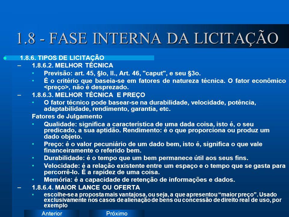 PróximoAnterior 1.8 - FASE INTERNA DA LICITAÇÃO 1.8.6. TIPOS DE LICITAÇÃO –1.8.6.2. MELHOR TÉCNICA Previsão: art. 45, §lo, II., Art. 46,