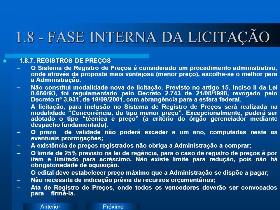 PróximoAnterior 1.8 - FASE INTERNA DA LICITAÇÃO 1.8.7. REGISTROS DE PREÇOS –O Sistema de Registro de Preços é considerado um procedimento administrati