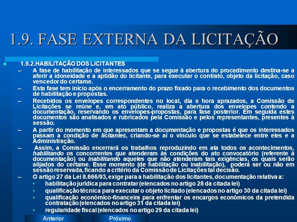 PróximoAnterior 1.9. FASE EXTERNA DA LICITAÇÃO 1.9.2.HABILITAÇÃO DOS LICITANTES –A fase de habilitação de interessados que se segue à abertura do proc