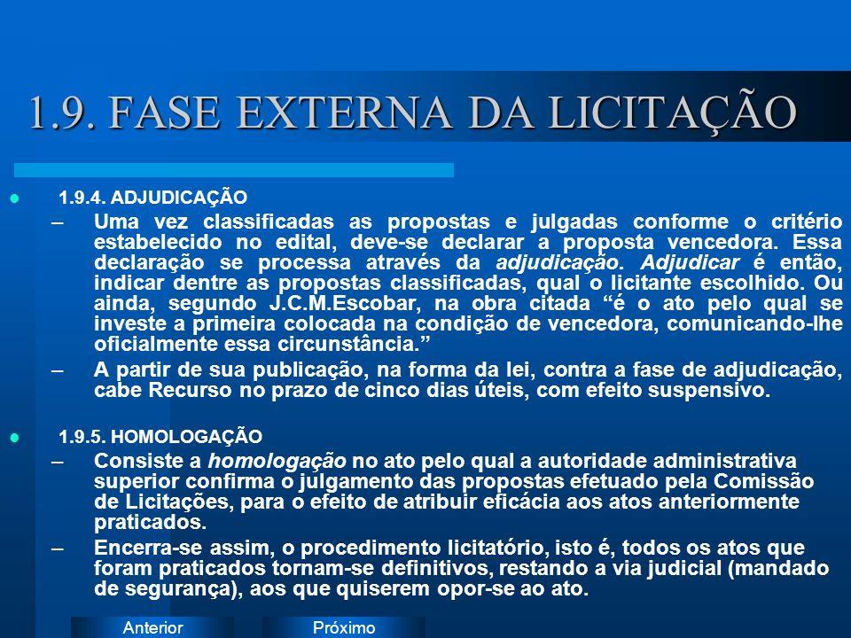 PróximoAnterior 1.9. FASE EXTERNA DA LICITAÇÃO 1.9.4. ADJUDICAÇÃO –Uma vez classificadas as propostas e julgadas conforme o critério estabelecido no e