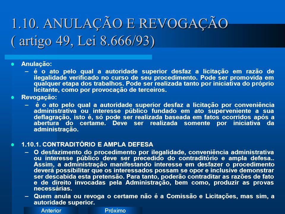 PróximoAnterior 1.10. ANULAÇÃO E REVOGAÇÃO ( artigo 49, Lei 8.666/93) Anulação: –é o ato pelo qual a autoridade superior desfaz a licitação em razão d