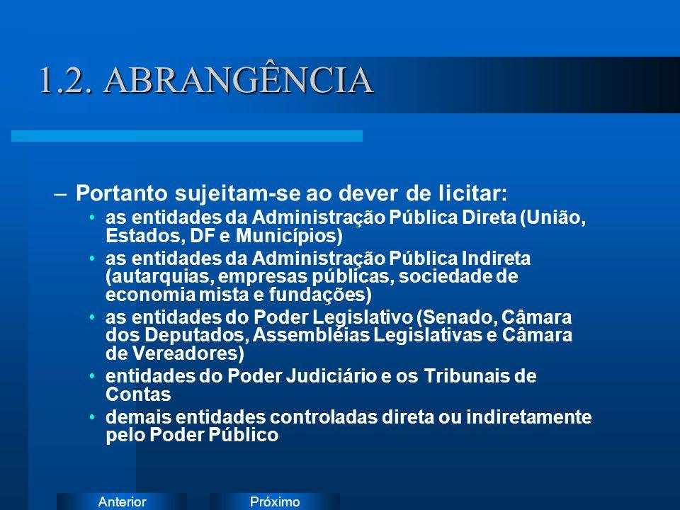 PróximoAnterior 1.2. ABRANGÊNCIA –Portanto sujeitam-se ao dever de licitar: as entidades da Administração Pública Direta (União, Estados, DF e Municíp