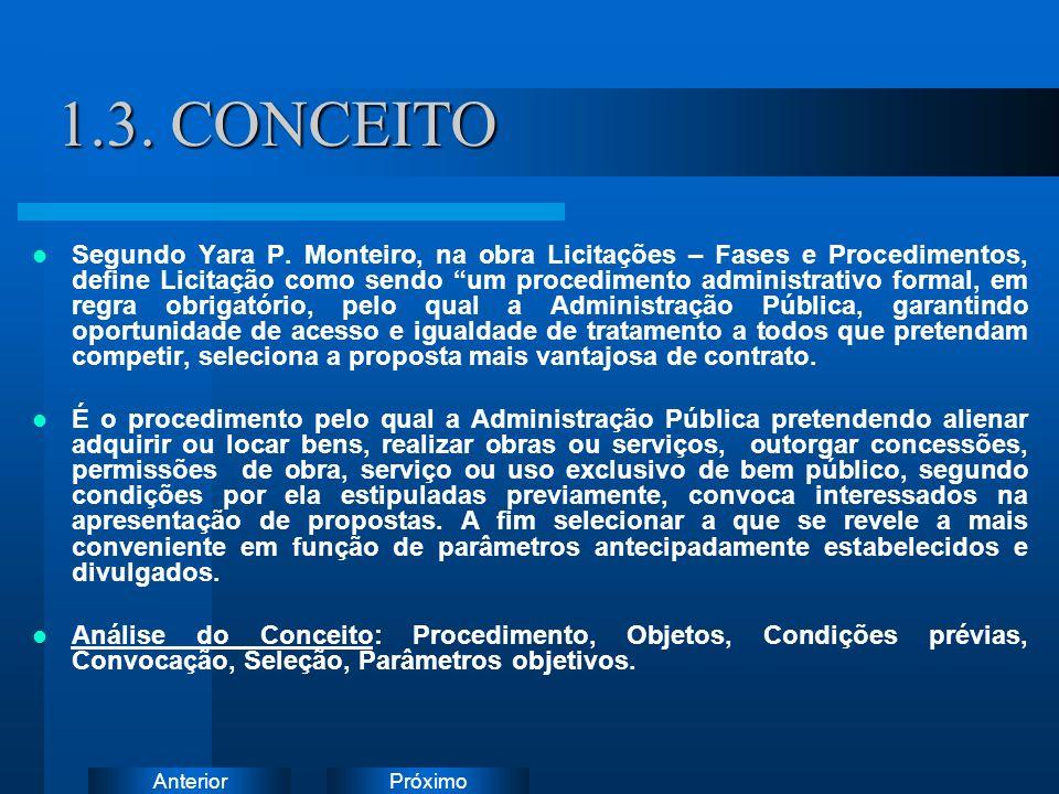 PróximoAnterior 1.3. CONCEITO Segundo Yara P. Monteiro, na obra Licitações – Fases e Procedimentos, define Licitação como sendo um procedimento admini
