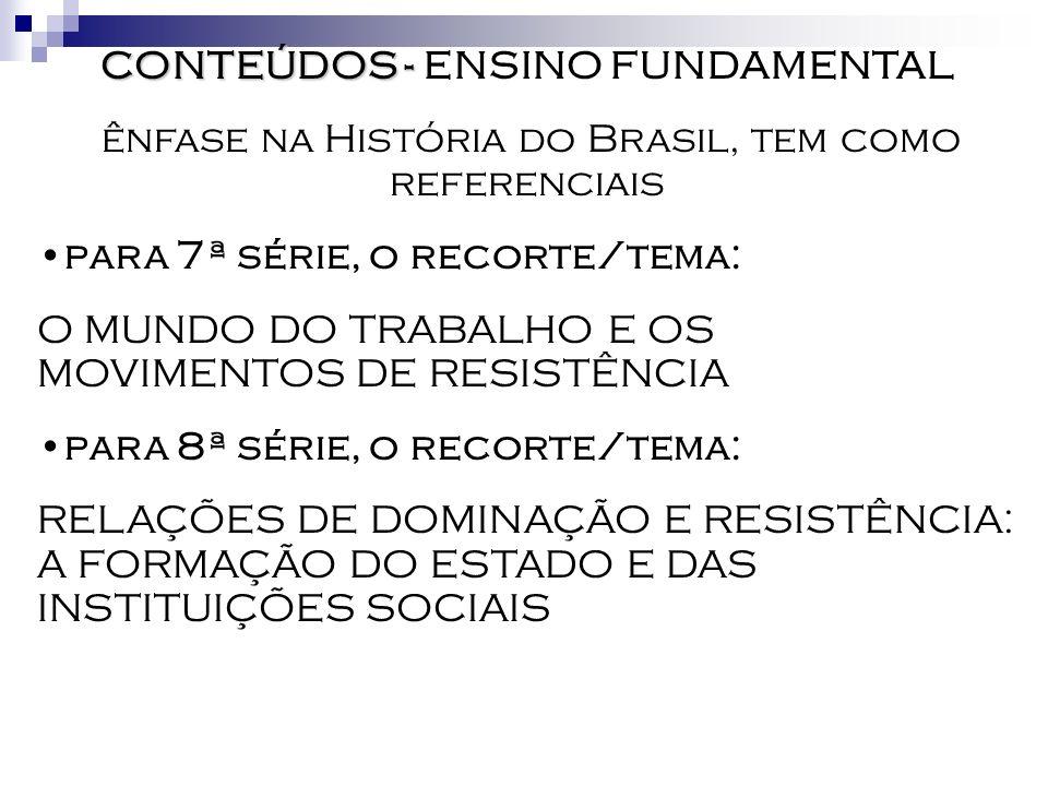 CONTEÚDOS - CONTEÚDOS - ENSINO FUNDAMENTAL ênfase na História do Brasil, tem como referenciais para 7ª série, o recorte/tema: O MUNDO DO TRABALHO E OS