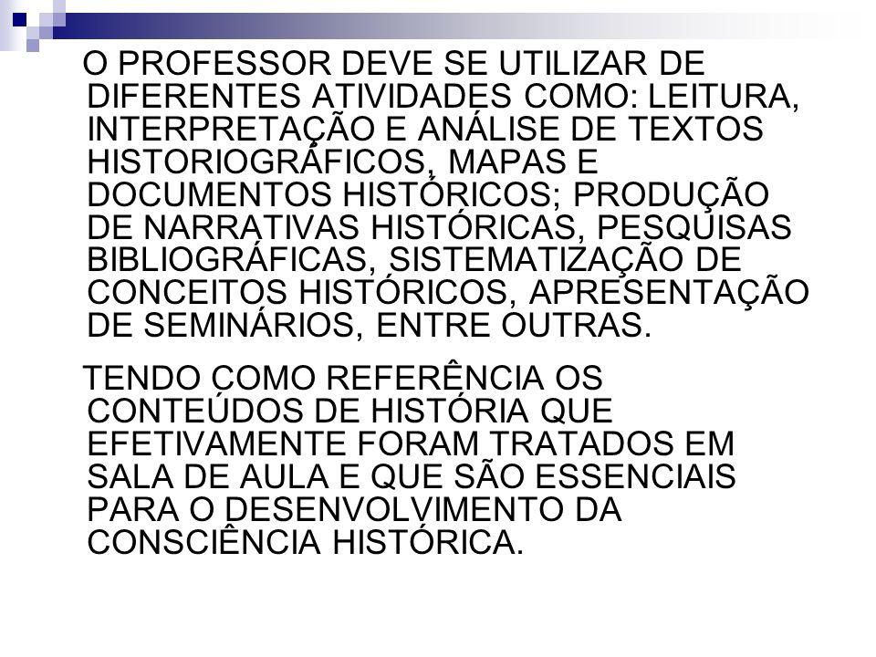 O PROFESSOR DEVE SE UTILIZAR DE DIFERENTES ATIVIDADES COMO: LEITURA, INTERPRETAÇÃO E ANÁLISE DE TEXTOS HISTORIOGRÁFICOS, MAPAS E DOCUMENTOS HISTÓRICOS