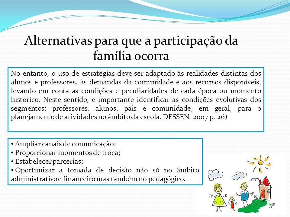 Alternativas para que a participação da família ocorra No entanto, o uso de estratégias deve ser adaptado às realidades distintas dos alunos e profess