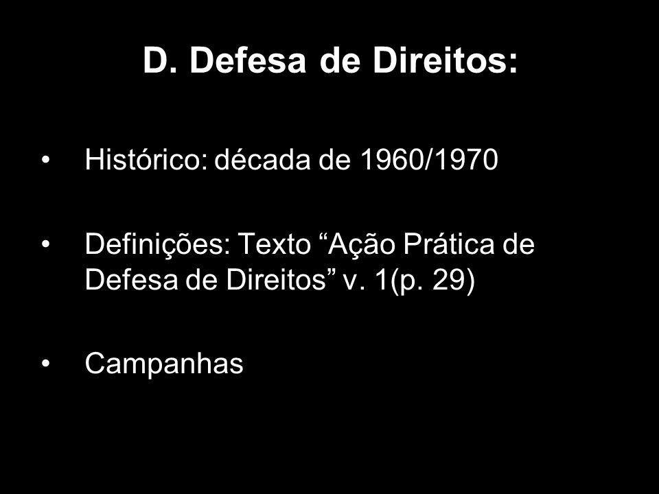 D. Defesa de Direitos: Histórico: década de 1960/1970 Definições: Texto Ação Prática de Defesa de Direitos v. 1(p. 29) Campanhas