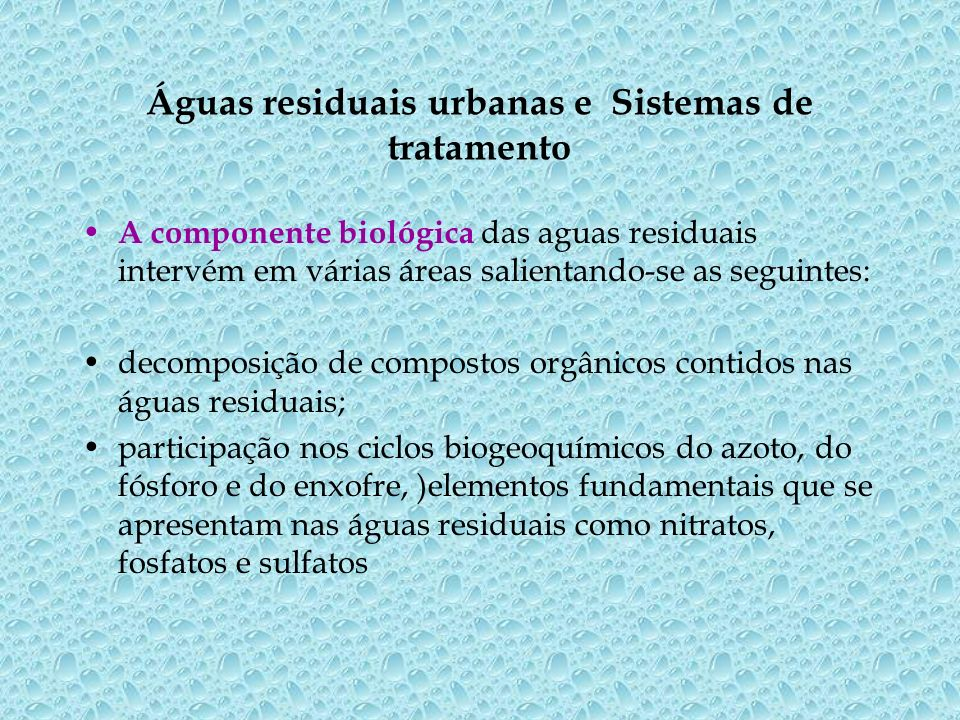 Águas residuais urbanas e Sistemas de tratamento A componente biológica das aguas residuais intervém em várias áreas salientando-se as seguintes: deco