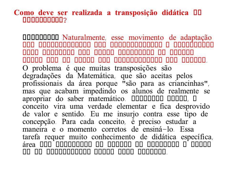 Como deve ser realizada a transposição did á tica na disciplina ? BROUSSEAU Naturalmente, esse movimento de adaptação dos conhecimentos dos pesquisado