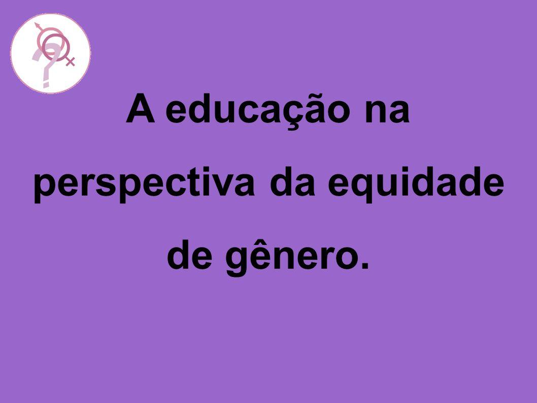 A educação na perspectiva da equidade de gênero.