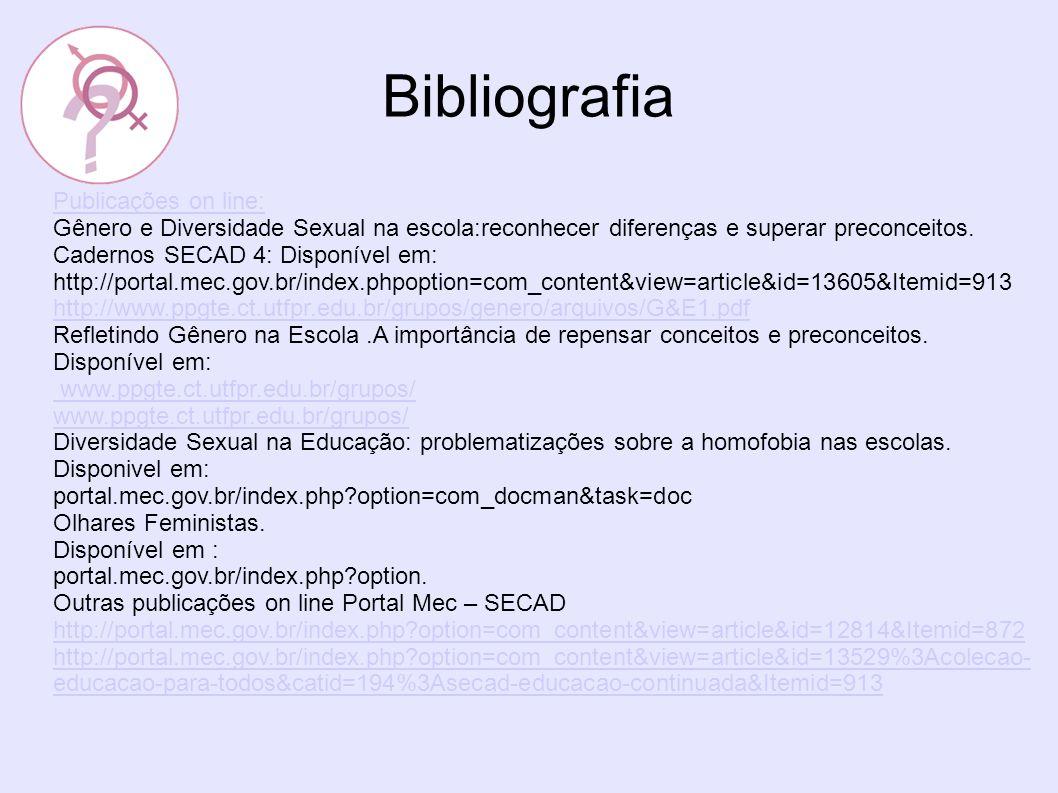 Bibliografia Publicações on line: Gênero e Diversidade Sexual na escola:reconhecer diferenças e superar preconceitos. Cadernos SECAD 4: Disponível em: